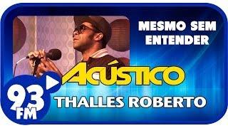 Thalles Roberto - MESMO SEM ENTENDER - Acústico 93 - AO VIVO - Outubro de 2013