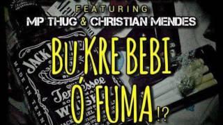 Bu Kre Bebi Ó Fuma _ DMC FogoFellaZ feat. MP Thug & Christian Mendes [FELLAZ RECORD]