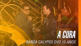 Banda Calypso - A cura (DVD 15 Anos Ao Vivo em Belém - Oficial)