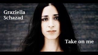 Graziella Schazad - Take on Me (Tradução)