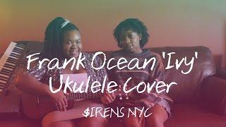 Frank Ocean 'IVY' Ukulele Cover by Becky & MJ