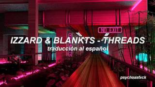♡Threads - Izzard ft. Blankts // Español♡