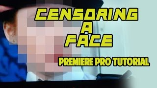 CENSORING A FACE in Premiere Pro - Quick Tutorial