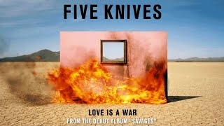 Five Knives - Love Is A War (Audio)