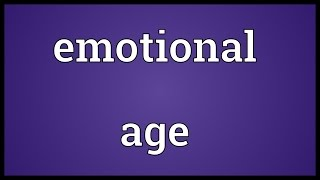 Emotional age Meaning