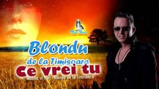 Blondu de la Timisoara   Ce vrei tu   HIT 2016   PROMO