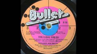 Richard Jon Smith - Yes I Love You So