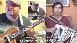 Buenos Dias Señor Dios - Salvador Zamora ft Luis Cadena -