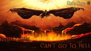 【Nightcore】✦Can't Go To Hell✦