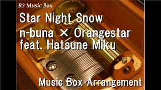"Star Night Snow/n-buna × Orangestar feat. Hatsune Miku [Music Box] (""SNOW MIKU 2017"" Theme Song)"