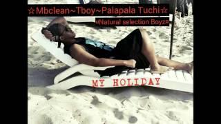 My holiday-Mbclean|Tboy|Palapala Tuchi