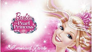 "Barbie™ : The Pearl Princess ""Mermaid Party!"" Lyrics"