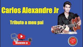 Carlos Alexandre JR - Tributo a meu pai (visite no Orkut conheço tudo de músicas bregas)
