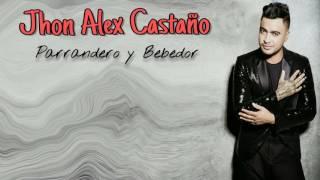 Jhon Alex Castaño - Parrandero y Bebedor