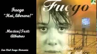 """FUEGO - """"Hai, liberare!"""""""