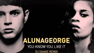 Dj Snake FT. Aluna George - You Know You Like It