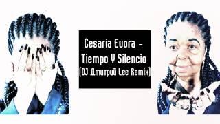 Cesaria Evora - Tiempo Y Silencio (DJ Дмитрий Lee Remix)