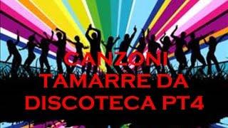 Canzoni Tamarre Da Discoteca - Pt.4