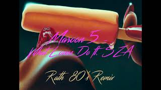 Maroon 5 - What Lovers Do ft. SZA (Rath 80's Remix)