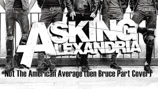 Asking Alexandria   Not The American Average (Ben Bruce Part Cover)