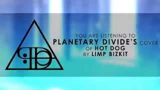 Planetary Divide - Hot Dog (Limp Bizkit cover)