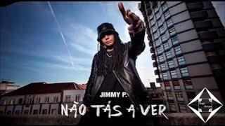 Jimmy P - Não Tás A Ver (Letra)