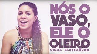Nós o Vaso Ele o Oleiro - Geisa Alessandra (Vida & Voz)
