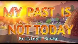 My Past is Not Today - BriLizyT Cover