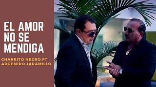 El amor no se mendiga - El Charrito Negro Ft Argemiro Jaramillo (LETRA)
