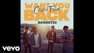 Citizen Four - Want You Back (Acoustic / Audio)