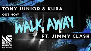 Tony Junior & KURA - Walk Away Ft. Jimmy Clash [OUT NOW]