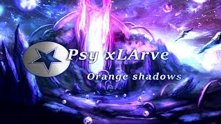 psy xLArve - Orange Shadows ♥ [Melodic - Psy - trance]