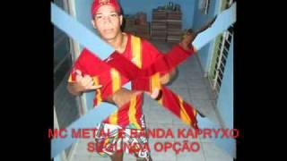 MC METAL E BANDA KAPRYXO   SEGUNDA OPÇÃO