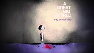 [Kara + Vietsub] A Great Big World - Say Something