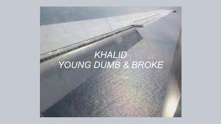 YOUNG DUMB & BROKE // KHALID (LYRICS)