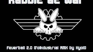 Rabbit at War - Feuerball 2.0 (Folkdustrial RMX by Kyoll)