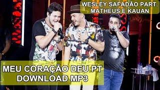 Wesley Safadão Part Matheus e Kauan Meu Coração Deu Pt Download mp3