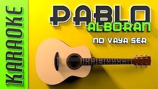 Pablo Alborán - No vaya a ser (Karaoke)