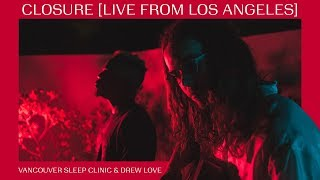 Vancouver Sleep Clinic & Drew Love // Closure (LIVE FROM LOS ANGELES)