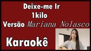 """Deixe-me Ir - 1Kilo Versão """"Mariana Nolasco"""" Karaokê violão Acústico"""