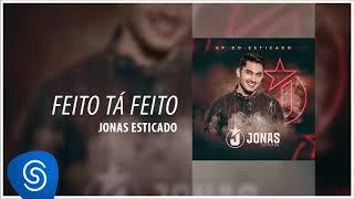 Jonas Esticado - Feito Tá Feito (EP do Esticado) [Áudio Oficial]