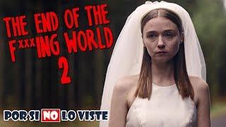 Por si no lo viste: The End Of The F World (Temporada 2)