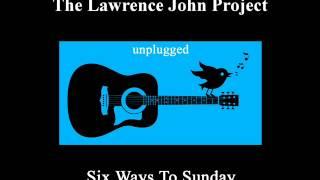 Lawrence John Project - Six Ways To Sunday- unplugged