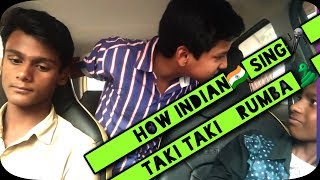HOW INDIAN SING TAKI TAKI RUMBA FT. DJ SNAKE