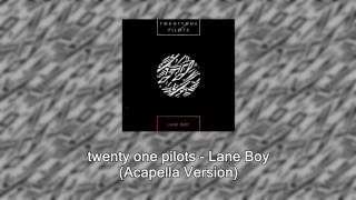 twenty one pilots - Lane Boy (Official Acapella Version)