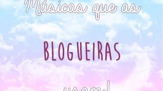 Músicas que as blogueiras usam