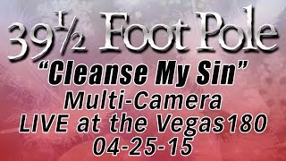 "39 1/2 Foot Pole - ""Cleanse My SIn"" LIVE at the Vegas 180!"