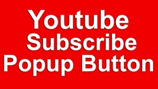 How you make youtube subscribe popup button