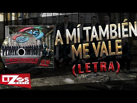 A Mi Tambien Me Vale de Banda Ms Letra y Video