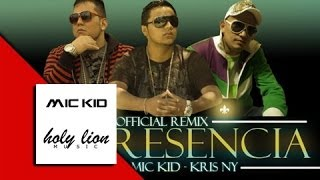 "MIC-KID FT. MR.G & KHRIZ NY ""TU PRESENCIA"" [OFFICIAL REMIX]"